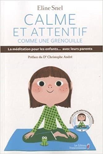 Couverture du livre Calme et attentif comme une grenouille, la méditation pour les enfants... avec leurs parents